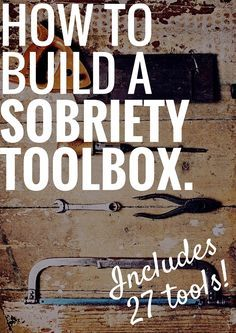 How To Build A Sobriety Toolbox. (+ 27 Tools.)  #addiction #recovery