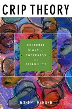 Crip Theory - Cultural Signs of Queerness and Disability by Robert McRuer #QueerTheory #Disability #CripTheory