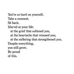 Don't be so hard on yourself you have come so far celebrate your strengths