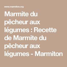 Marmite du pêcheur aux légumes : Recette de Marmite du pêcheur aux légumes - Marmiton Math Equations, Maurice, Diners, Seafood, Cooker Recipes, Pisces, Salmon, Great Ideas, Meat