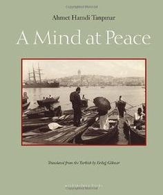 Buy A Mind at Peace by Ahmet Hamdi Tanpinar, Erdag Goknar and Read this Book on Kobo's Free Apps. Discover Kobo's Vast Collection of Ebooks and Audiobooks Today - Over 4 Million Titles! Blind Owl, Reza Aslan, Naguib Mahfouz, Gina Rodriguez, World Literature, Literary Fiction, In The Flesh, Archipelago, Istanbul