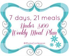 weekly meals on a budget | ... , 21 meals under $100...a weekly meal plan for families on a budget