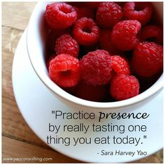 """""""Practice presence by really tasting one thing you eat today."""""""