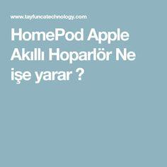 HomePod Apple Akıllı Hoparlör Ne işe yarar ?