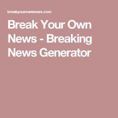 Break Your Own News - Breaking News Generator