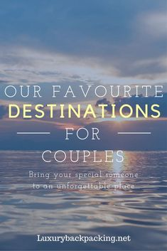 Romantic Destinations for couples | Best places to visit as a couple | Romance | Couples Travel Tips | Luxury Travel
