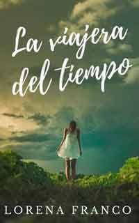 La Viajera Del Tiempo De Lorena Franco Libros Gratis Xd Viajero Del Tiempo Libros De Fantasía Viaje En El Tiempo
