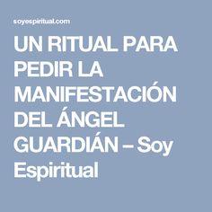 UN RITUAL PARA PEDIR LA MANIFESTACIÓN DEL ÁNGEL GUARDIÁN – Soy Espiritual