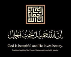God is beautiful and He loves beauty.