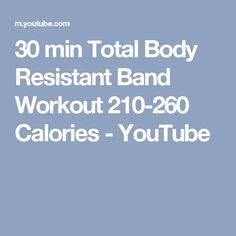 30 min Total Body Resistant Band Workout 210-260 Calories - YouTube