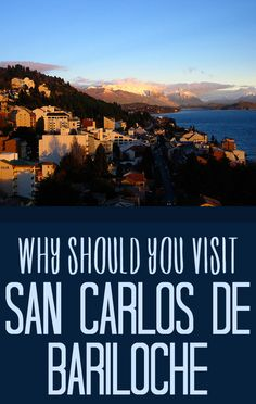 Why Should You Visit San Carlos de Bariloche