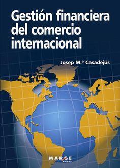 Gestión financiera del comercio internacional / Josep M. Casadejús Baldomero. -- 2ª ed.. -- Barcelona : Marge Books, 2014.