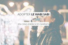 L'art de vivre Wabi Sabi. Définition et 5 exercices simples et efficaces pour adopter dans son quotidien la philosophie Wabi Sabi!
