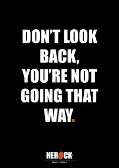 HEROCK QUOTE: Don't look back. You're not going that way.