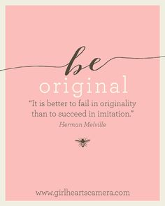 Like this! It is better to fail in originality than to succeed in imitation.