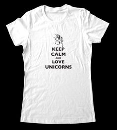 Keep Calm and Love Unicorns T-Shirt - Printed on T-Shirts for Women and Men/Unisex. $22.99, via Etsy.