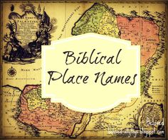 Beloved: Biblical Place Names. Galilee is so cute and so ...