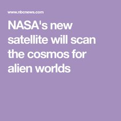 NASA's new satellite will scan the cosmos for alien worlds
