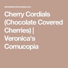 Cherry Cordials (Chocolate Covered Cherries) | Veronica's Cornucopia