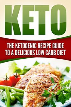 Keto: The Ketogenic Recipe Guide to a Delicious Low Carb Diet (Low Carb, Keto, Weight Loss Diet, Recipes) by [Ellen, Lana]