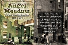 Step into the Victorian underworld of Angel Meadow, the vilest and most dangerous slum of the Industrial Revolution in a book by Dean Kirby.