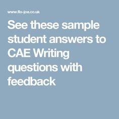See these sample student answers to CAE Writing questions with feedback