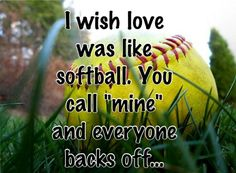 I wish love was like softball