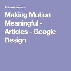 Making Motion Meaningful - Articles - Google Design