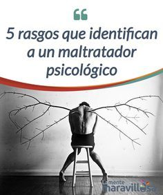 5 rasgos que identifican a un maltratador psicológico El #maltratador psicológico puede ser una persona suave y #encantadora. Lo que lo revela no su #agresividad directa, sino otros rasgos que son más sutiles #Psicología