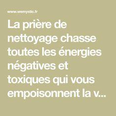 La prière de nettoyage chasse toutes les énergies négatives et toxiques qui vous empoisonnent la vie et vous empêchent de vous réaliser.