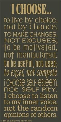 I choose .... A little reminder about the power of our choices :) May we all choose wisely. Life quote.