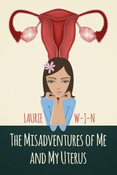 Funny with a strong message. The Misadventures of Me and My Uterus by Laurie WJN Review http://www.agirlandherkindle.com/2014/04/the-misadventures-of-me-and-my-uterus_29.html