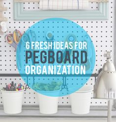 Pegboard organization 6 Fresh Ideas For Pegboard Organization