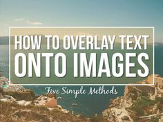 How To Overlay Text On Images (5 Simple Methods) by Presentation Panda via slideshare