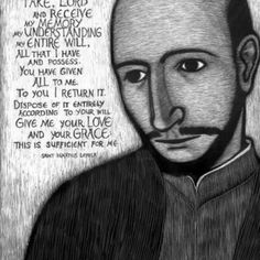 "St. Ignatius of Loyola ""Take Lord, Receive"" prayer #jesuits #NEWPOPE"