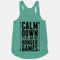 CALM DOWN. It's P.E. Not The Hunger Games   HUMAN