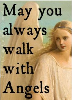 May you always walk with Angels ~ https://www.facebook.com/FatherCorapiCatholicChannel/photos/pb.188031081348348.-2207520000.1406967662./324955540989234/?type=3