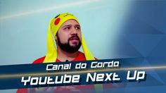 Canal do Gordo Youtube Next Up BRASIL