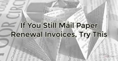 If You Still Mail Paper Renewal Invoices, Try This