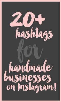 20+ Hashtags for Handmade Businesses on Instagram business tips #succeed #business