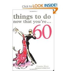 Things to Do Now That You're...60
