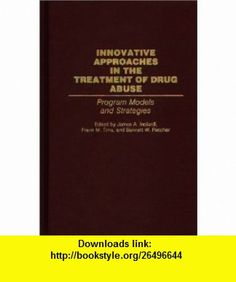 Innovative Approaches in the Treatment of Drug Abuse Program Models and Strategies (9780313284229) James A. Inciardi, Frank M. Tims, Bennett W. Fletcher , ISBN-10: 0313284229  , ISBN-13: 978-0313284229 ,  , tutorials , pdf , ebook , torrent , downloads , rapidshare , filesonic , hotfile , megaupload , fileserve