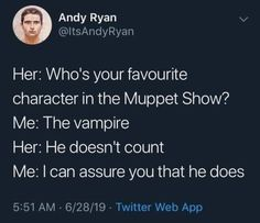 Her: Who's your favourite character in the Muppet Show? Me: The vampire Her: He doesn't count Me: I can assure you that he does App - iFunny :) Haha Funny, Hilarious, Funny Stuff, Funny Things, Funny Sexy, Random Things, Random Stuff, Funny Quotes, Funny Memes