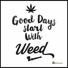 Good Days Start With Weed Smoke Marijuana Quotes Cannabis, Medical Marijuana, Weed Humor, Happy 420 Day, Weed Pictures, Frases, Tatoo, Ganja, Quotes