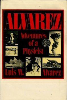 Alvarez: Adventures of a Physicist (Alfred P. Sloan Foundation Series) by Luis W. Alvarez