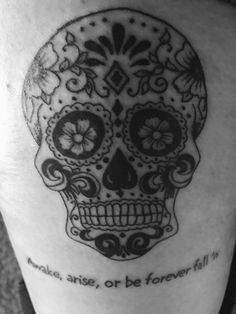 Day of the dead sugar skull tattoo with quote from Paradise Lost. Awake, arise, or be forever fallen.