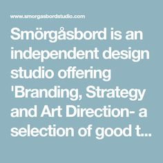 Smörgåsbord is an independent design studio offering 'Branding, Strategy and Art Direction- a selection of good things'. Editorial Design, Problem Solving, Art Direction, How To Memorize Things, Branding, Studio, Brand Management, Brand Identity, Study