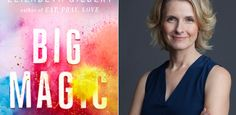 Big Magic: Elizabeth Gilbert Inspires Our Inner Creativity