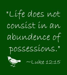 Luke 12:15 -- Instead of fancy cars and debt, debt, debt try saving, giving and security