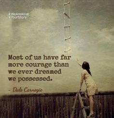 Most of us have far more courage than we ever dreamed we possessed. ~Dale Carnegie  #courage #inner #dream #possess #quotes